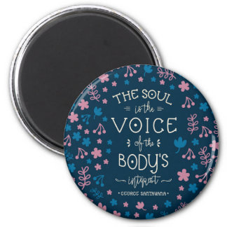 George Santayana's Quote  - The Soul is the Voice Magnet