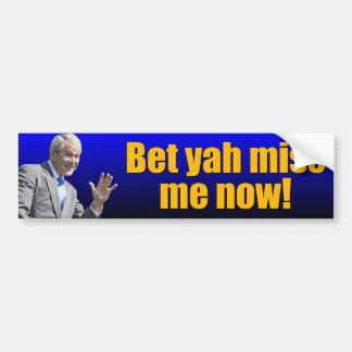 George W: Bet yah miss me now? Car Bumper Sticker