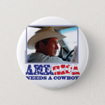George W Bush - America Needs a Cowboy Pinback Button