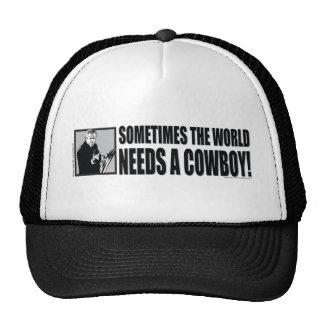 George W Bush - el mundo necesita a veces a un vaq Gorro
