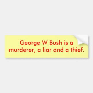 George W Bush es amurderer un mentiroso y ladrón Etiqueta De Parachoque