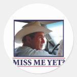 ¿George W Bush Miss Me todavía? Etiquetas Redondas