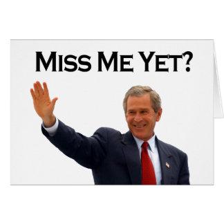 ¿George W Bush, Miss Me todavía? Tarjeta
