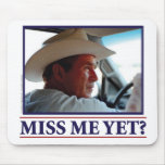 George W Bush Miss Me Yet? Mouse Pad