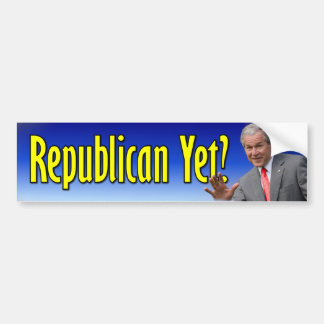 George W. Bush: Republican Yet? Bumper Sticker