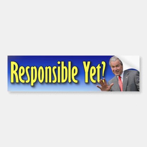 George W. Bush: Responsible Yet? Car Bumper Sticker