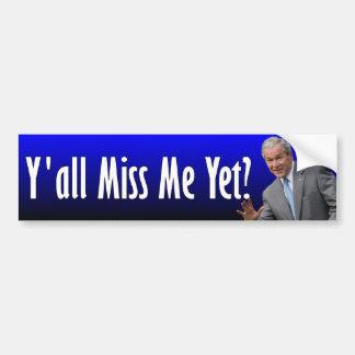 George W Bush Y all Miss Me Yet Bumper Stickers
