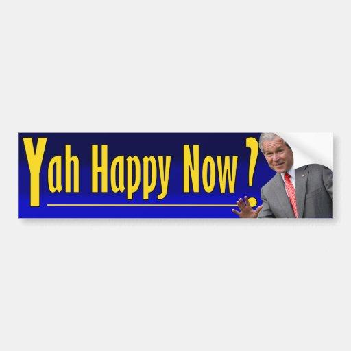 George W. Bush: Yah Happy Now? Bumper Sticker
