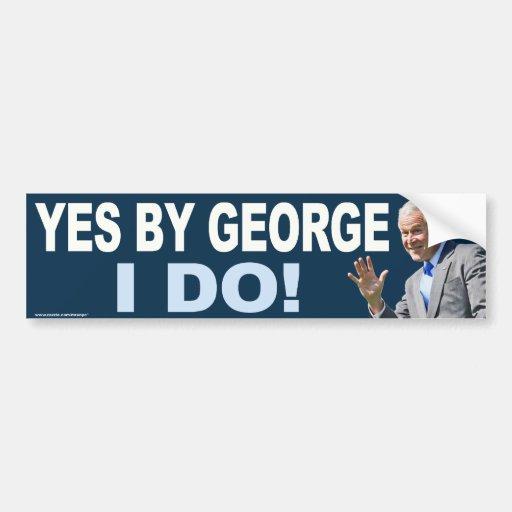 "George W. Bush ""Yes By George I Do!"" sticker Bumper Sticker"