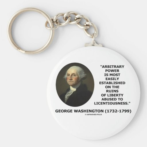 George Washington Arbitrary Power Liberty Abused Keychains