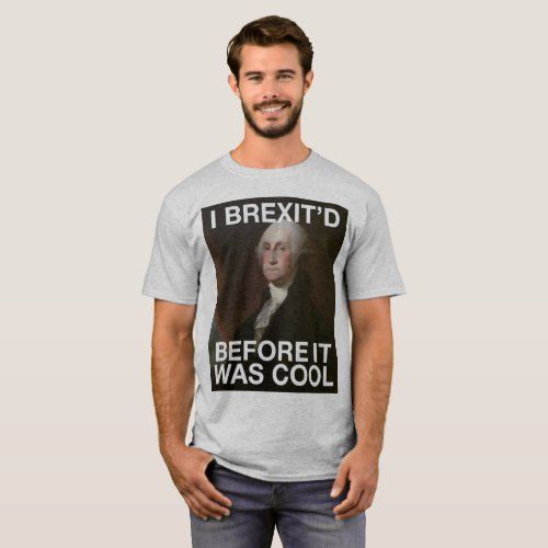 George Washington Brexitâd Before it was Cool T_Shirt