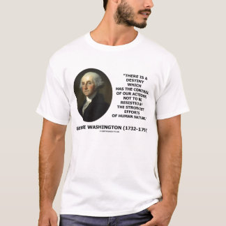 George Washington Destiny Human Nature Quote T-Shirt