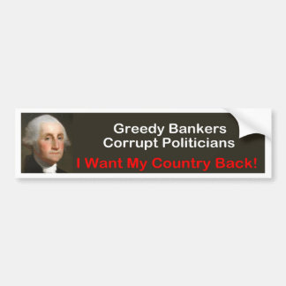 George Washington: I want my country back! Bumper Sticker