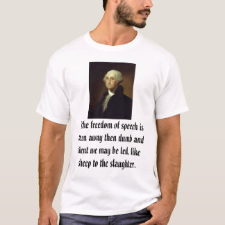 George Washington, If the freedom of speech is ... T-Shirt