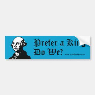 "George Washington ""Prefer A King"" Bumper Sticker"