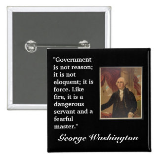 """George Washington Quote """"Government is not..."""" Button"""
