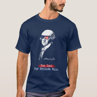 George Washington. Too cool for british rule. T-Shirt