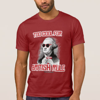 George Washington was too cool for British Rule Shirts