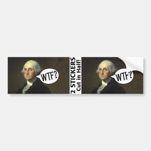 George Washington WTF - 2 stickers Bumper Stickers