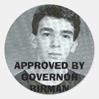 georgie porgie, APPROVED BY GOVERNOR BIRMAN Round Sticker
