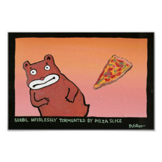 Gerbil Needlessly Tormented By Pizza Slice Poster