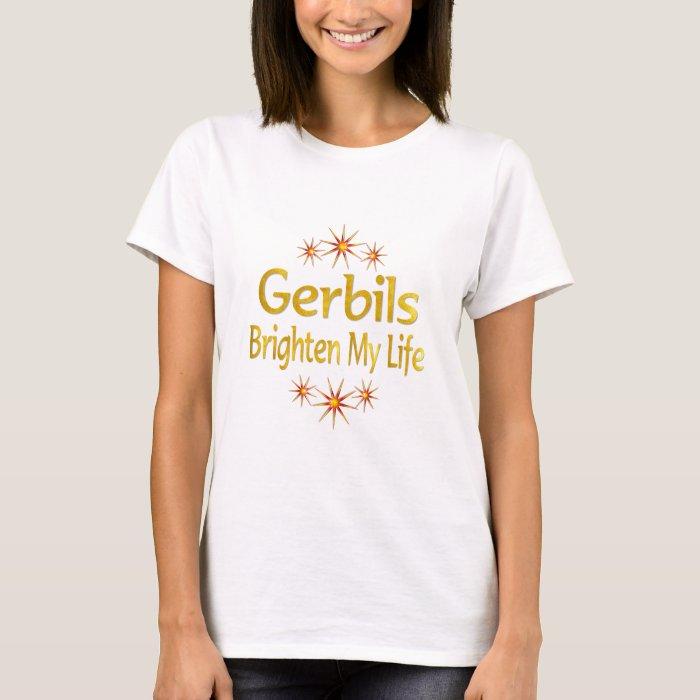 Gerbils Brighten My Life T-Shirt