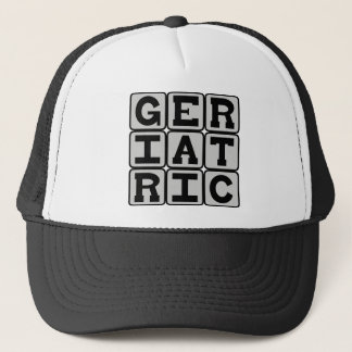Geriatric, Relating to Old People Trucker Hat