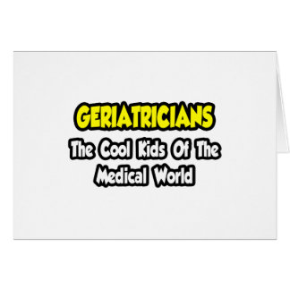 Geriatricians ... Cool Kids of Medical World Card