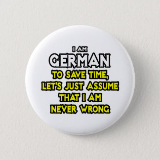 German...Assume I Am Never Wrong Button