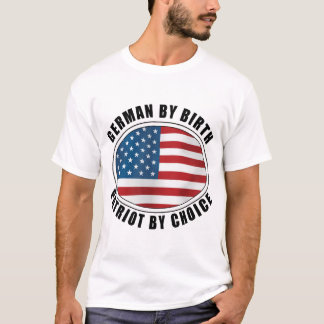 German by Birth Patriot by Choice T-Shirt