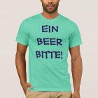 German EIN BEER BITTE! Shirt