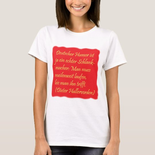 German humor (quotation of Dieter Hallervorden) T-Shirt