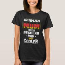 German Mom Like A Regular Mom Only Cooler T-Shirt