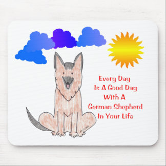 German Shepherd Dog Every Day Is A Good Day Mouse Pad