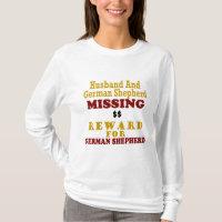 German Shepherd & Husband Missing Reward For Germa T-Shirt