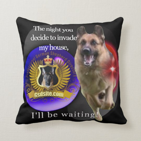 German Shepherd The Night You Invade My House Throw Pillow