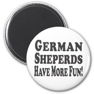 German Shepherds Have More Fun! 2 Inch Round Magnet
