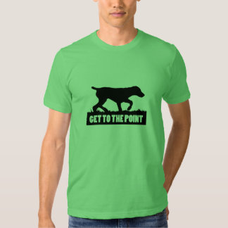 """German Shorthaired Pointer """"GET TO THE POINT"""" Tee"""