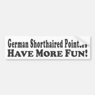 German Shorthaired Pointers Have More Fun! - Bumpe Car Bumper Sticker