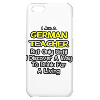 German Teacher .. Drink for a Living iPhone 5C Cases