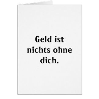 German translation of Money is nothing without you Greeting Card
