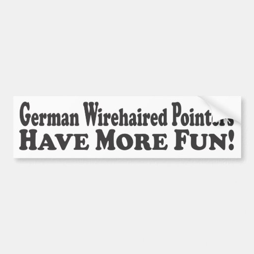 German Wirehaired Pointers Have More Fun! - Bumper Bumper Stickers