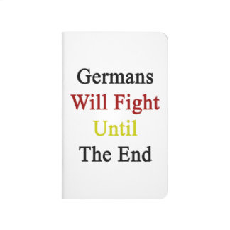 Germans Will Fight Until The End Journals
