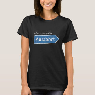 Germany - Where the hell is Ausfahrt? T-Shirt