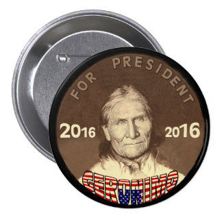 Geronimo for President 2016 Pinback Button