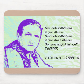 "Gertrude Stein ""DANCE"" quote Mouse Pad"