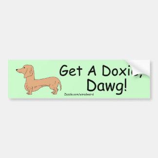 Get A Doxie, Dawg! Bumper Sticker Car Bumper Sticker