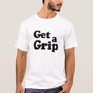 Get a grip. T-Shirt