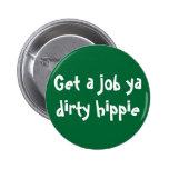 Get a job ya dirty hippie pins