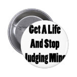 Get A Life And Stop Judging Mine Pinback Button